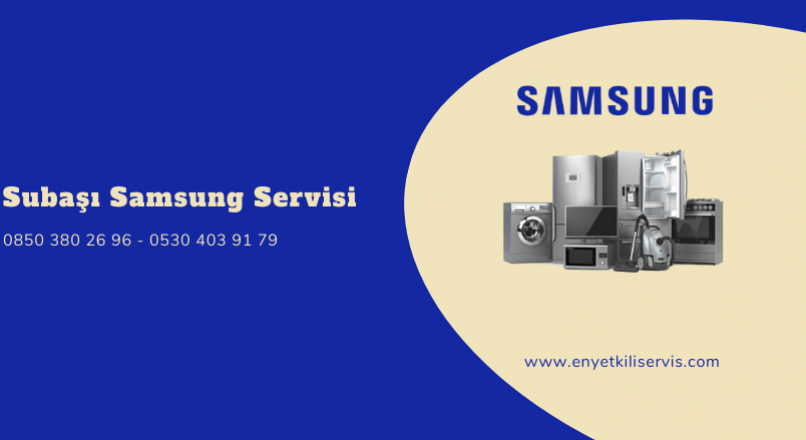 Subaşı Samsung Servisi