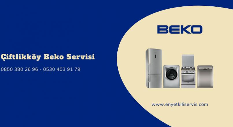 Çiftlikköy Beko Servisi