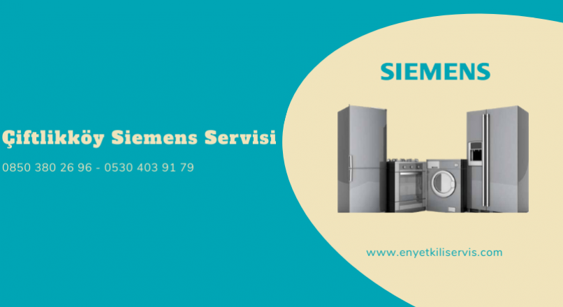 Çiftlikköy Siemens Servisi