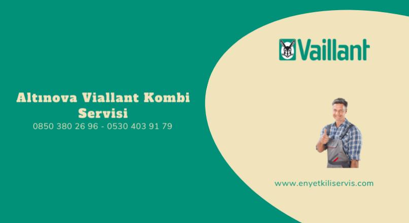 Altınova Vaillant Kombi Servisi