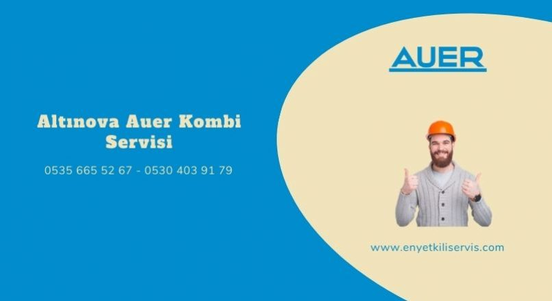 Altınova Auer Kombi Servisi