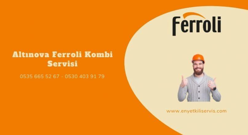 Altınova Ferroli Kombi Servisi